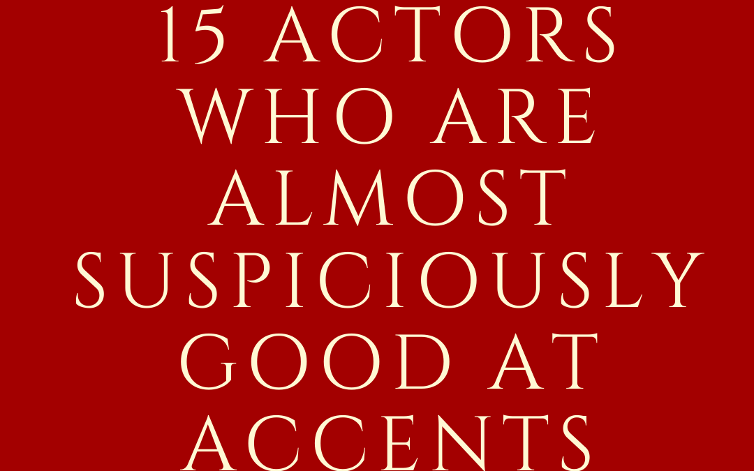 15 Actors Who Are Almost Suspiciously Good At Accents