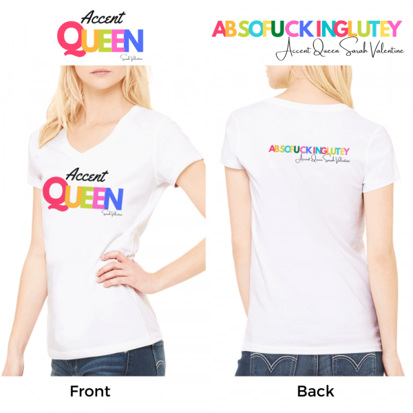 Rainbow Accent Queen V neck T shirt with absofuckinglutely on the back